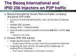 the bezeq international and ipid 256 injectors on p2p traffic