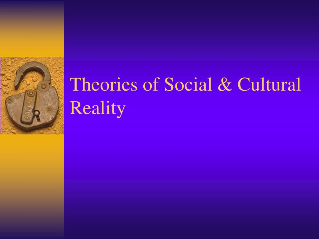 theories of social cultural reality l.