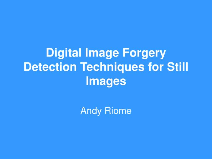 digital image forgery detection techniques for still images n.