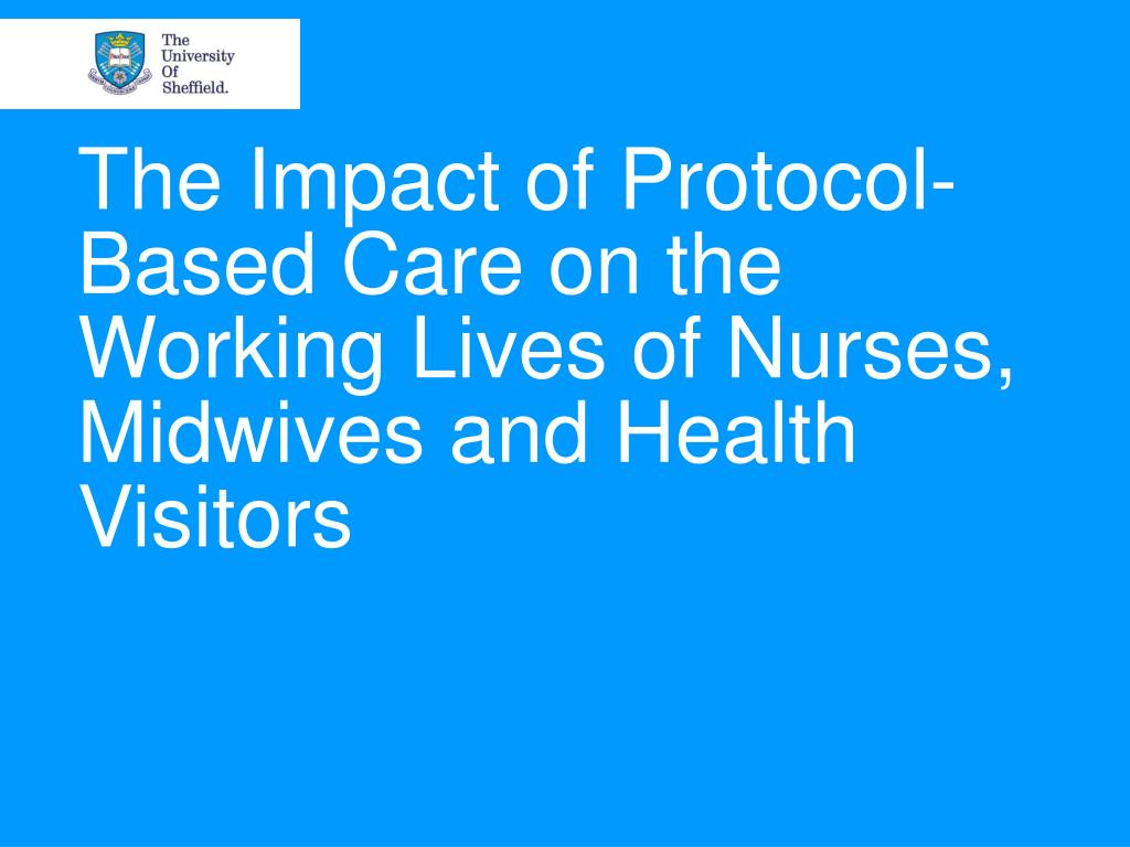 the impact of protocol based care on the working lives of nurses midwives and health visitors l.