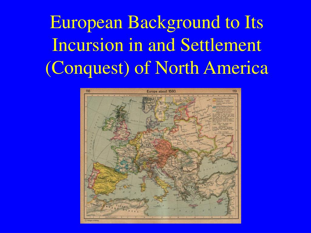 european background to its incursion in and settlement conquest of north america l.