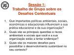 sess o 1 trabalho de grupo sobre os desafios contextuais
