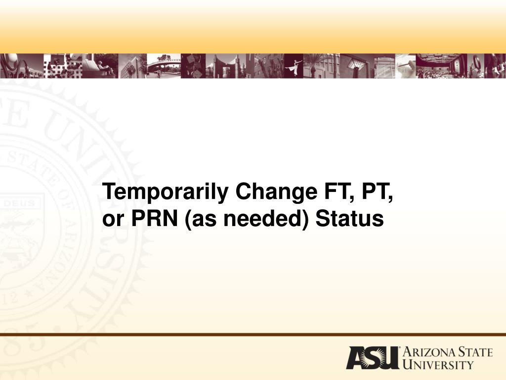 Temporarily Change FT, PT,