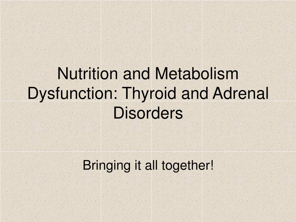 nutrition and metabolism dysfunction thyroid and adrenal disorders l.
