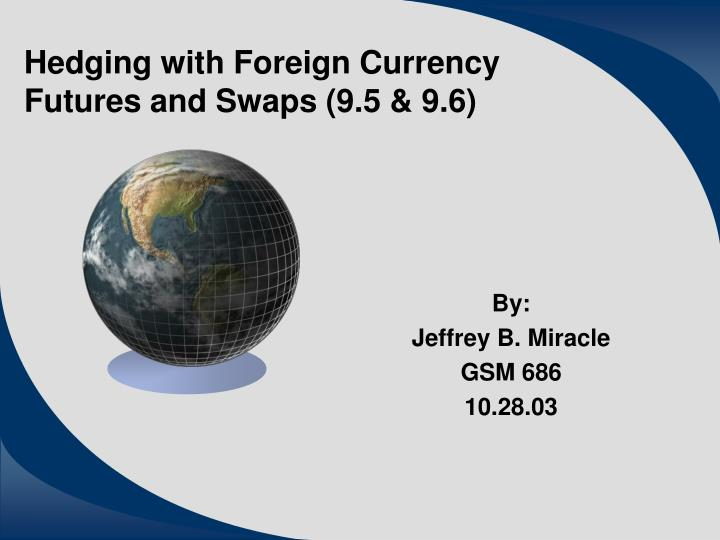 hedging with foreign currency futures and swaps 9 5 9 6 n.