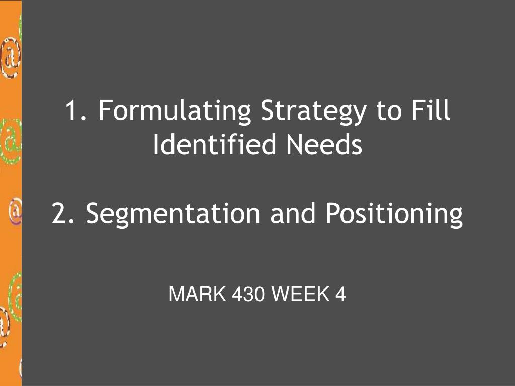 1 formulating strategy to fill identified needs 2 segmentation and positioning l.