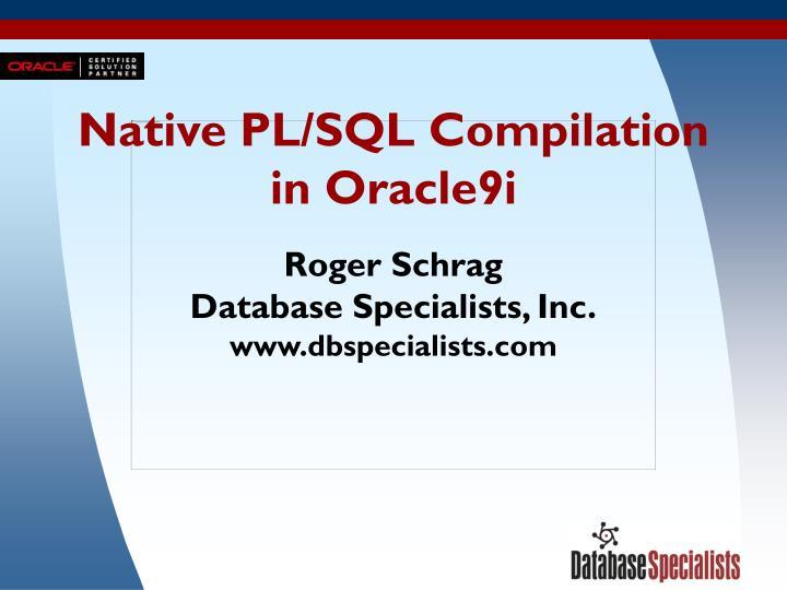 Native pl sql compilation in oracle9i