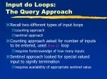 input do loops the query approach