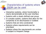 characteristics of systems where dsdm can be used