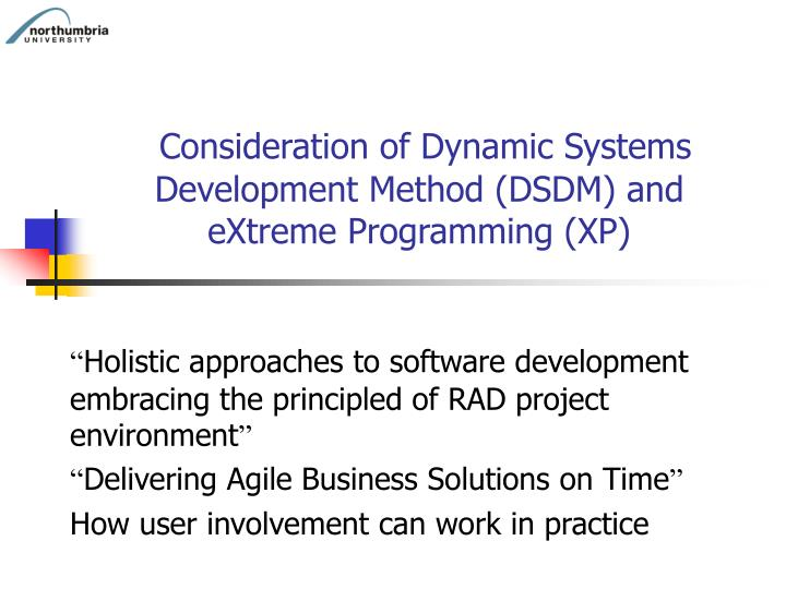 consideration of dynamic systems development method dsdm and extreme programming xp n.