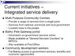 current initiatives integrated service delivery