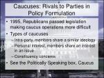 caucuses rivals to parties in policy formulation
