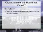 organization of the house has varied 7