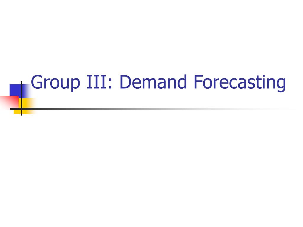 group iii demand forecasting l.