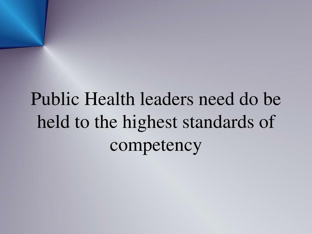 Public Health leaders need do be held to the highest standards of competency