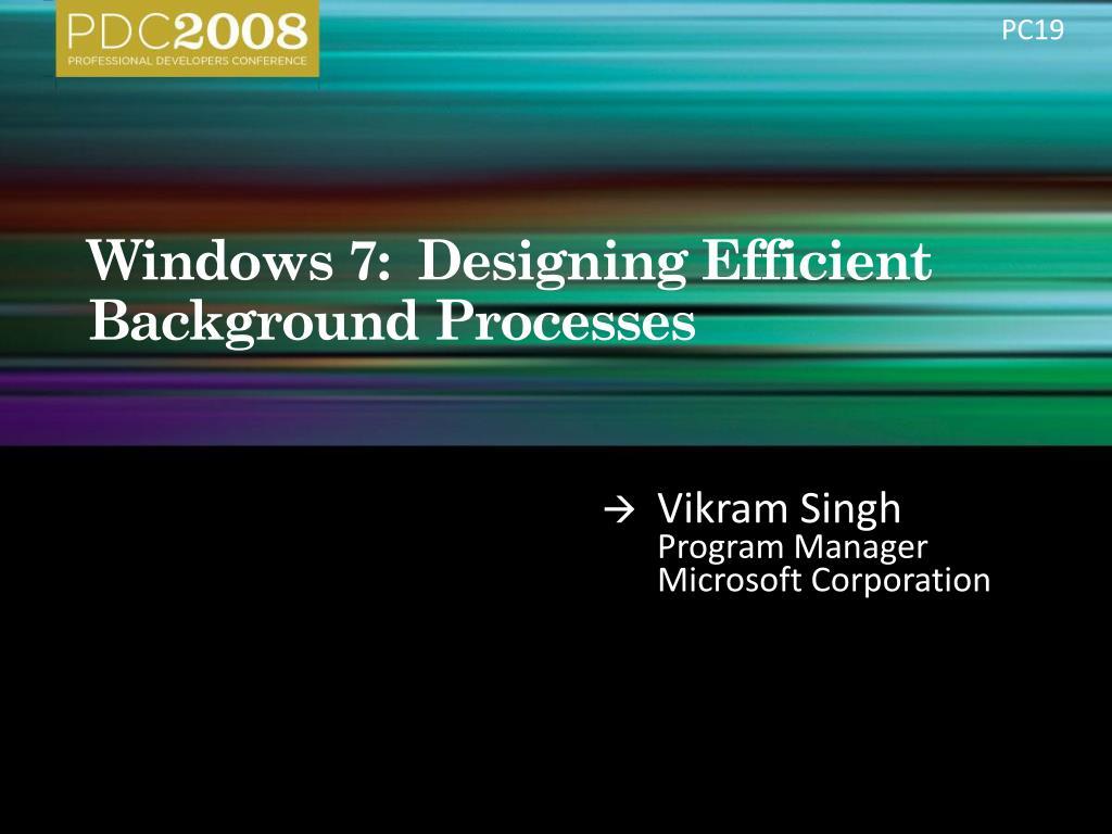 windows 7 designing efficient background processes l.