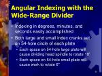 angular indexing with the wide range divider