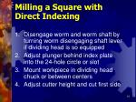 milling a square with direct indexing