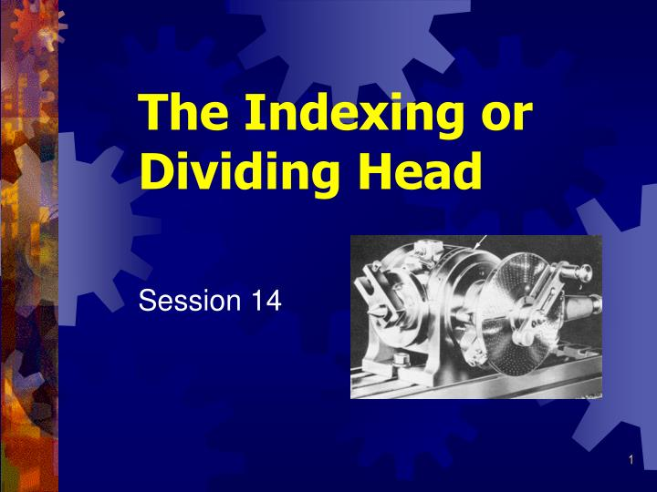 the indexing or dividing head n.