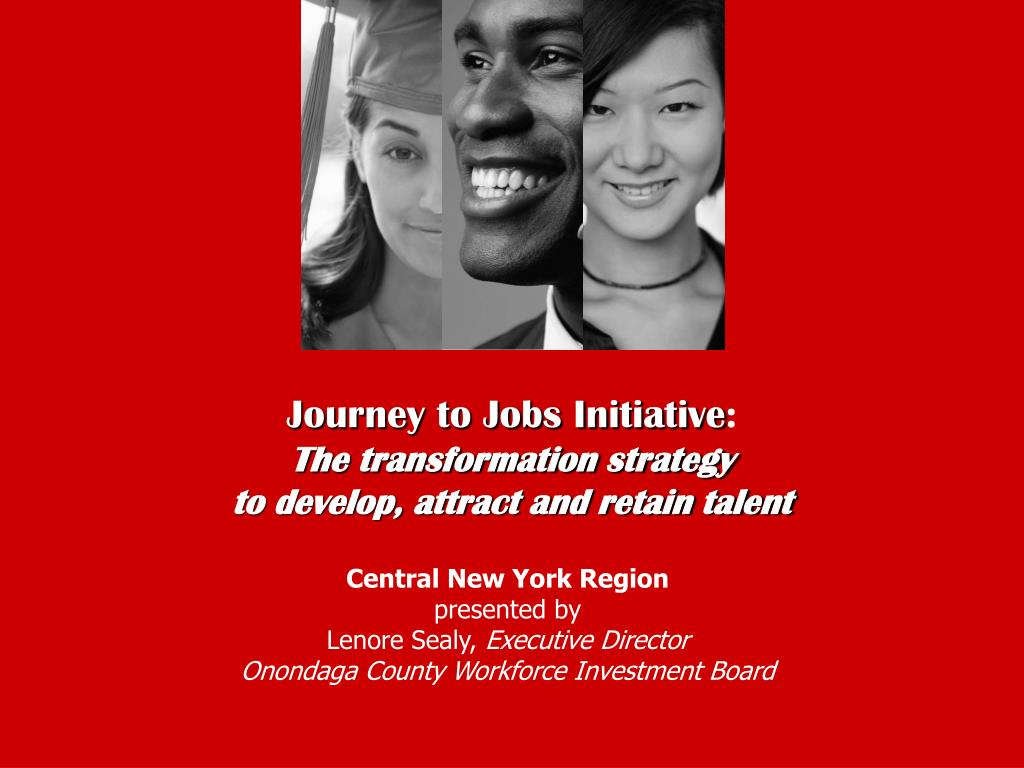 journey to jobs initiative the transformation strategy to develop attract and retain talent l.