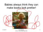 babies always think they can make books look prettier