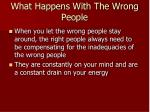 what happens with the wrong people