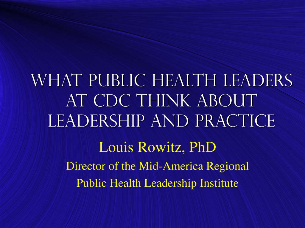 what public health leaders at cdc think about leadership and practice l.