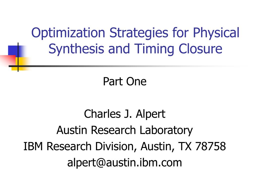 Optimization Strategies for Physical Synthesis and Timing Closure