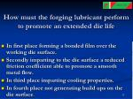 how must the forging lubricant perform to promote an extended die life