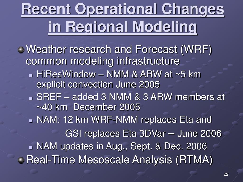 Recent Operational Changes in Regional Modeling