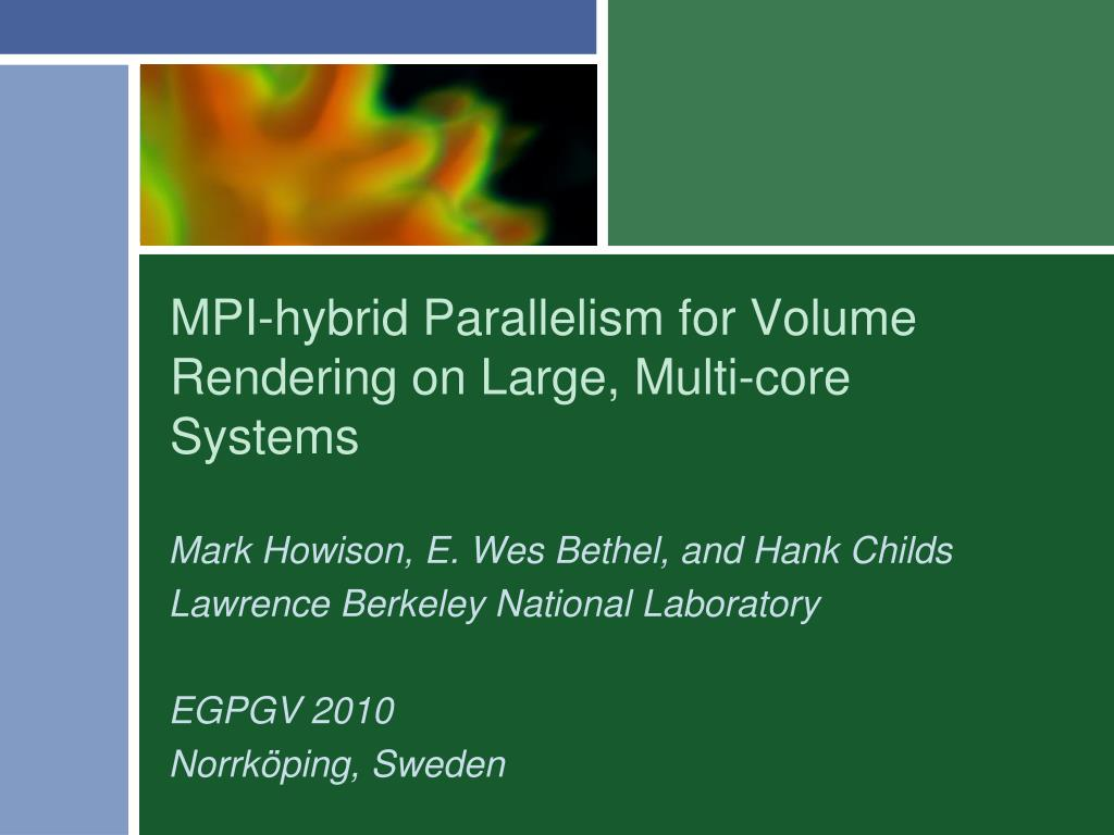 mpi hybrid parallelism for volume rendering on large multi core systems l.