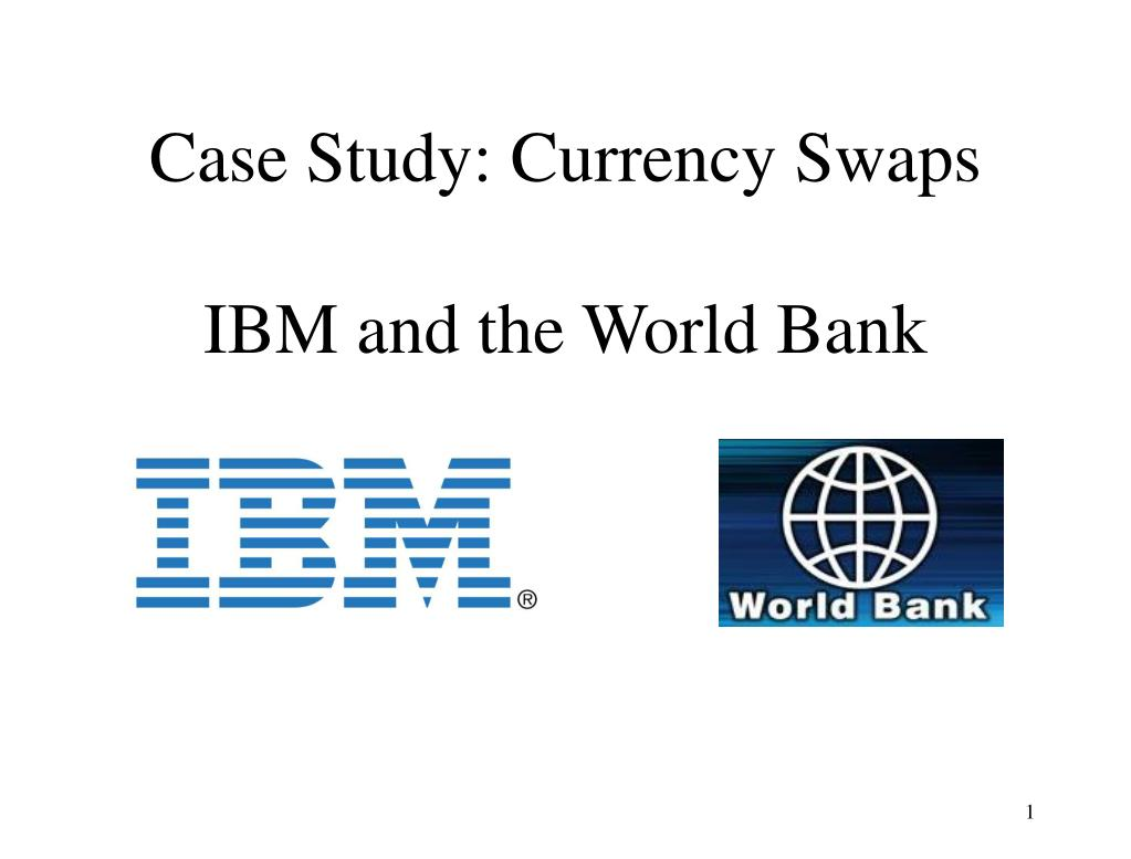 case study currency swaps ibm and the world bank l.