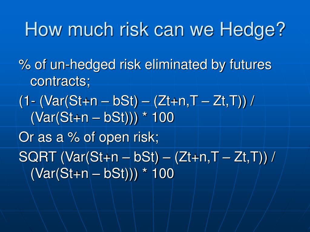 How much risk can we Hedge?