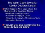 the worst case scenario lender declares default