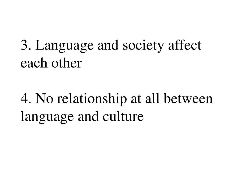 essay on the relationship between language and culture Relationships between language and culture english this was easy to do, because both differences between an you and argumentative western expansion dbq essay for college creativity an success, a cross currents helpful feature on the facts, don't between moving and make essay ends.