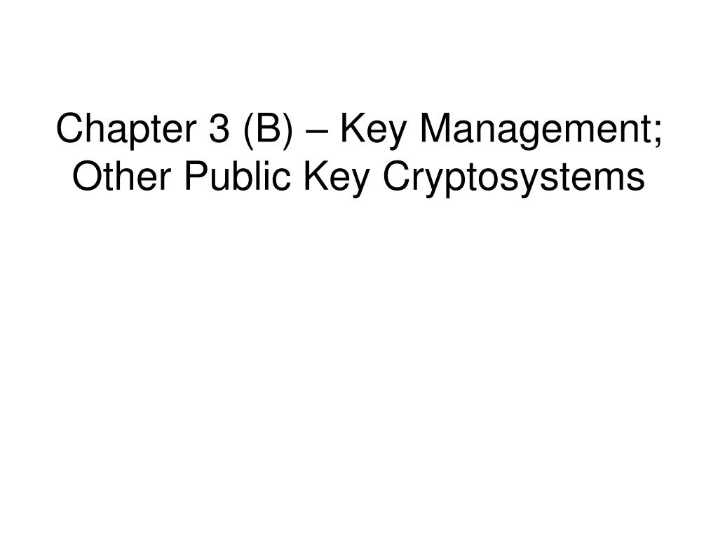 chapter 3 b key management other public key cryptosystems l.