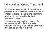 individual vs group treatment44