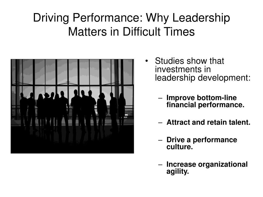 driving performance why leadership matters in difficult times l.