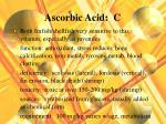 ascorbic acid c
