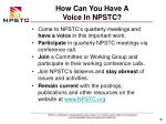 how can you have a voice in npstc