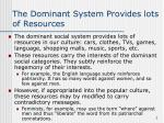 the dominant system provides lots of resources