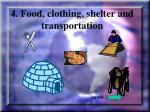 4 food clothing shelter and transportation