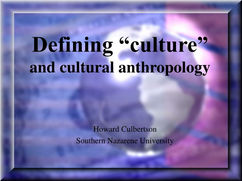 defining culture and cultural anthropology l.