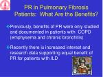 pr in pulmonary fibrosis patients what are the benefits
