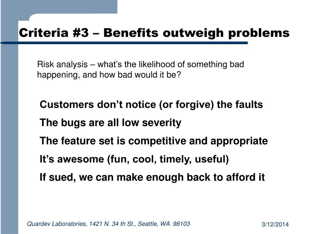Criteria #3 – Benefits outweigh problems