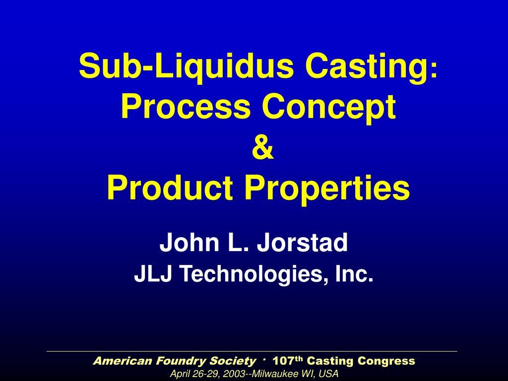 sub liquidus casting process concept product properties l.