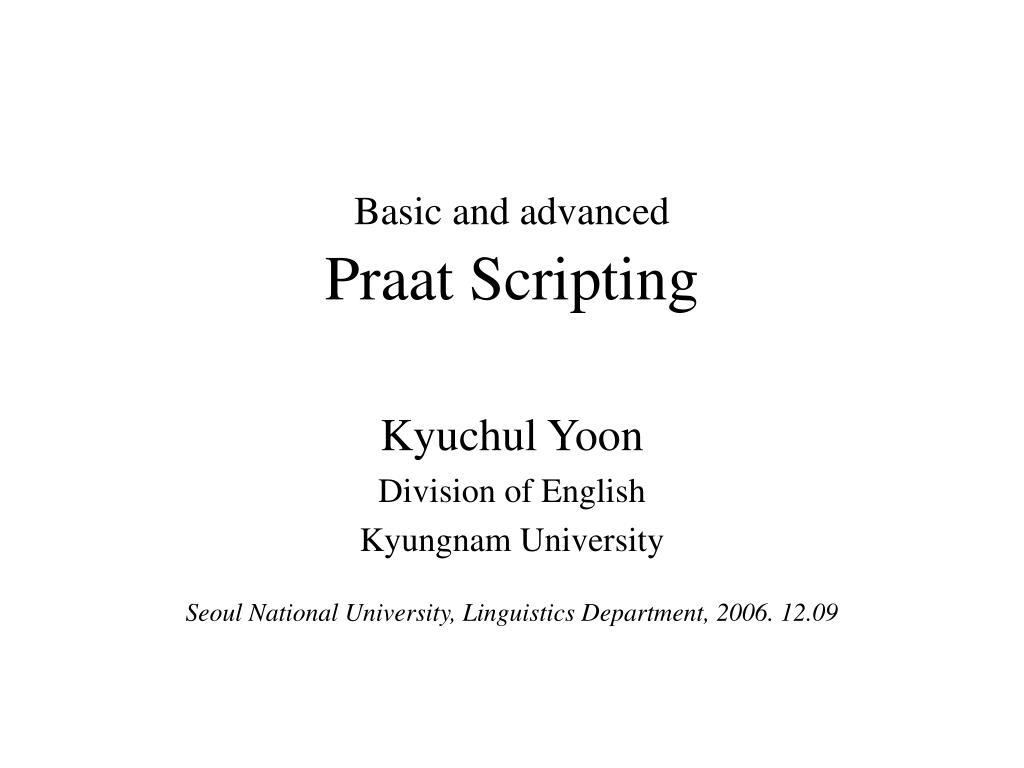 basic and advanced praat scripting l.