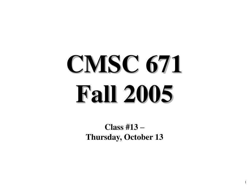 cmsc 671 fall 2005 l.