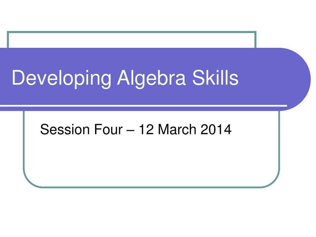 developing algebra skills l.