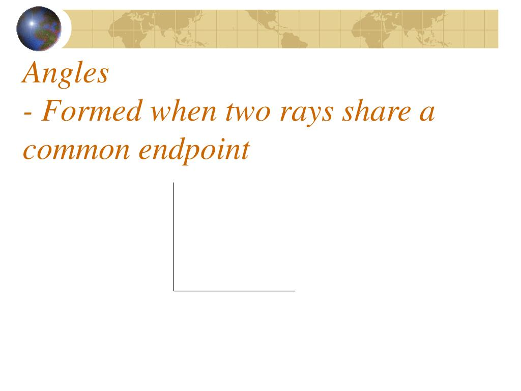 angles formed when two rays share a common endpoint l.